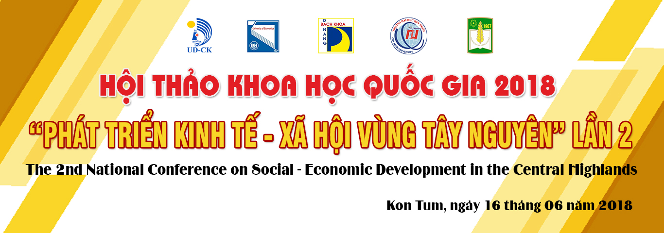 "Hội thảo khoa học quốc gia ""Phát triển kinh tế - xã hội vùng Tây Nguyên"" lần 2 năm 2018 (The 2nd National Conference on Social - Economic Development in the Central Highlands 2018)"